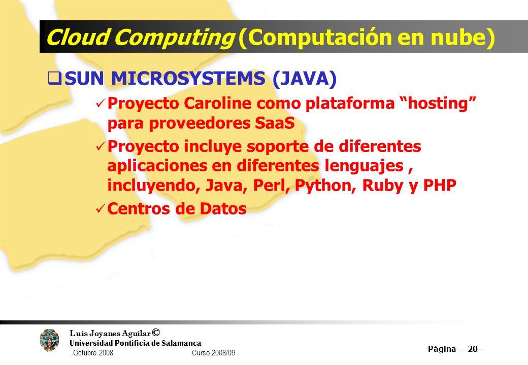 Luis Joyanes Aguilar © Universidad Pontificia de Salamanca. Octubre 2008 Curso 2008/09 Cloud Computing (Computación en nube) SUN MICROSYSTEMS (JAVA) P