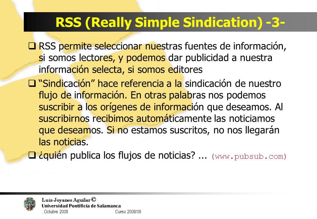 Luis Joyanes Aguilar © Universidad Pontificia de Salamanca. Octubre 2008 Curso 2008/09 RSS (Really Simple Sindication) -3- RSS permite seleccionar nue