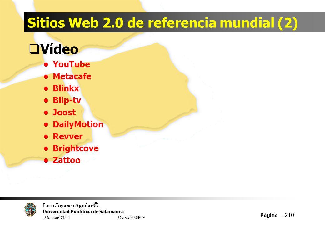 Luis Joyanes Aguilar © Universidad Pontificia de Salamanca. Octubre 2008 Curso 2008/09 Sitios Web 2.0 de referencia mundial (2) Vídeo YouTube Metacafe