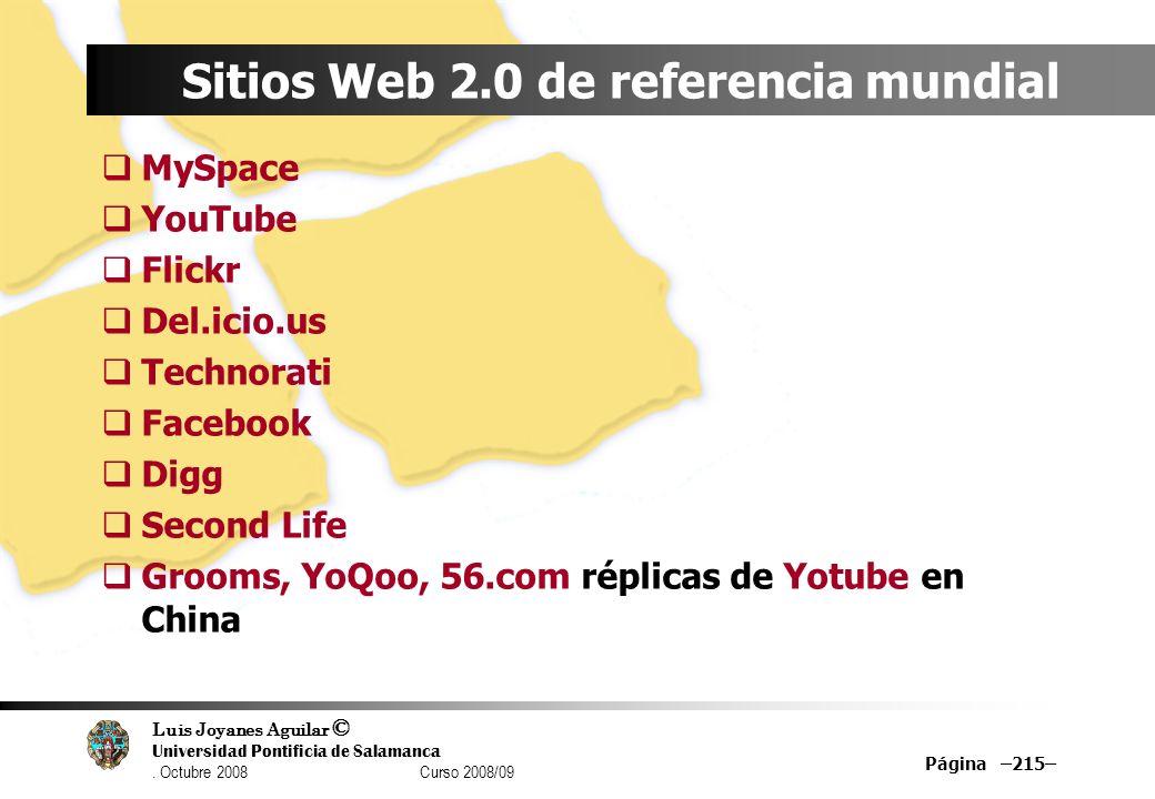Luis Joyanes Aguilar © Universidad Pontificia de Salamanca. Octubre 2008 Curso 2008/09 Página –215– Sitios Web 2.0 de referencia mundial MySpace YouTu