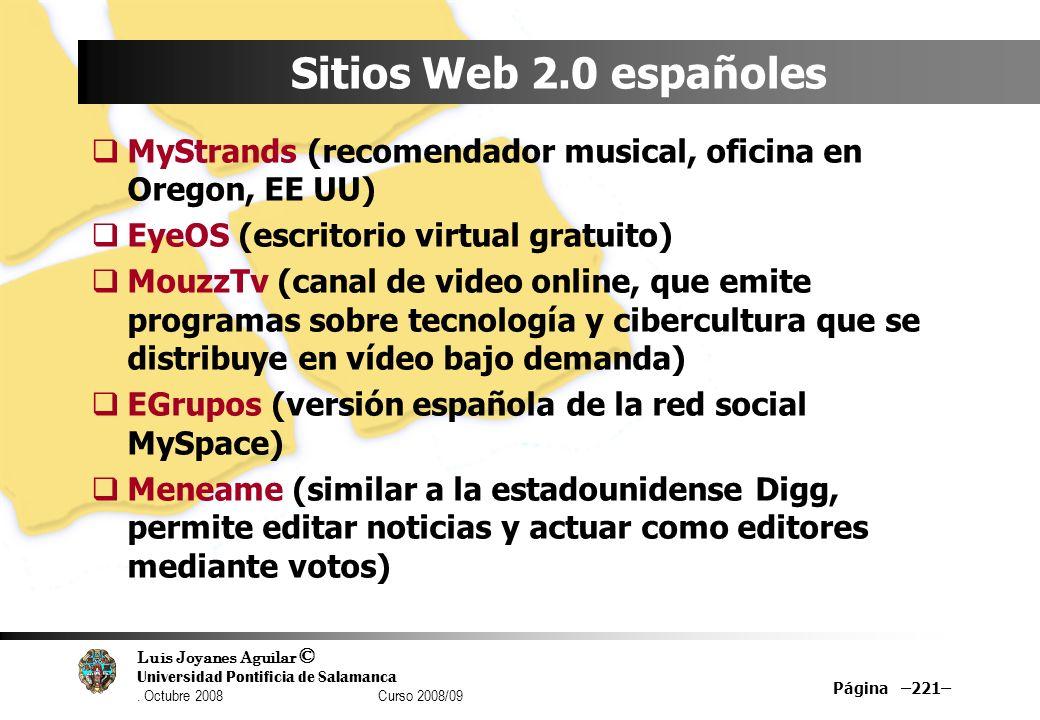 Luis Joyanes Aguilar © Universidad Pontificia de Salamanca. Octubre 2008 Curso 2008/09 Página –221– Sitios Web 2.0 españoles MyStrands (recomendador m