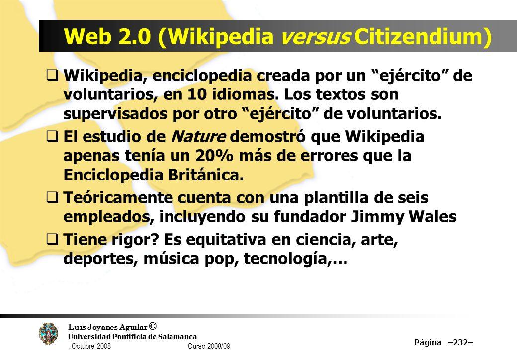 Luis Joyanes Aguilar © Universidad Pontificia de Salamanca. Octubre 2008 Curso 2008/09 Página –232– Web 2.0 (Wikipedia versus Citizendium) Wikipedia,