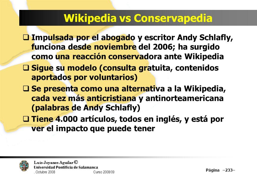 Luis Joyanes Aguilar © Universidad Pontificia de Salamanca. Octubre 2008 Curso 2008/09 Página –233– Wikipedia vs Conservapedia Impulsada por el abogad