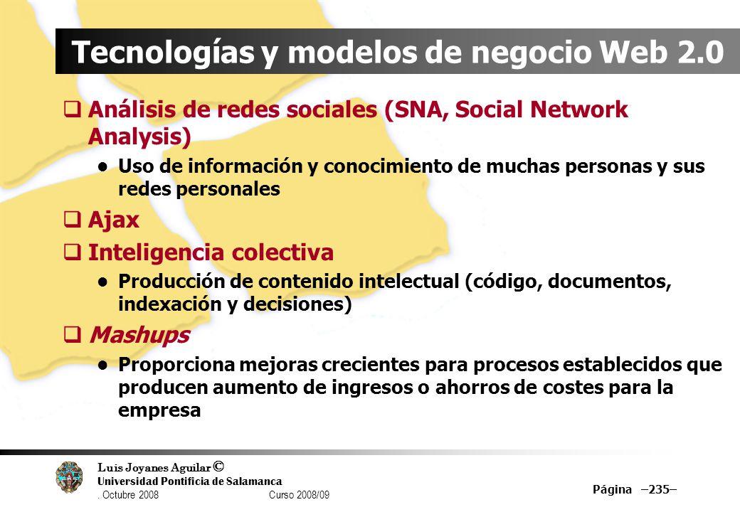 Luis Joyanes Aguilar © Universidad Pontificia de Salamanca. Octubre 2008 Curso 2008/09 Página –235– Tecnologías y modelos de negocio Web 2.0 Análisis
