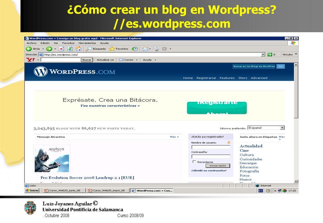 Luis Joyanes Aguilar © Universidad Pontificia de Salamanca. Octubre 2008 Curso 2008/09 ¿Cómo crear un blog en Wordpress? //es.wordpress.com