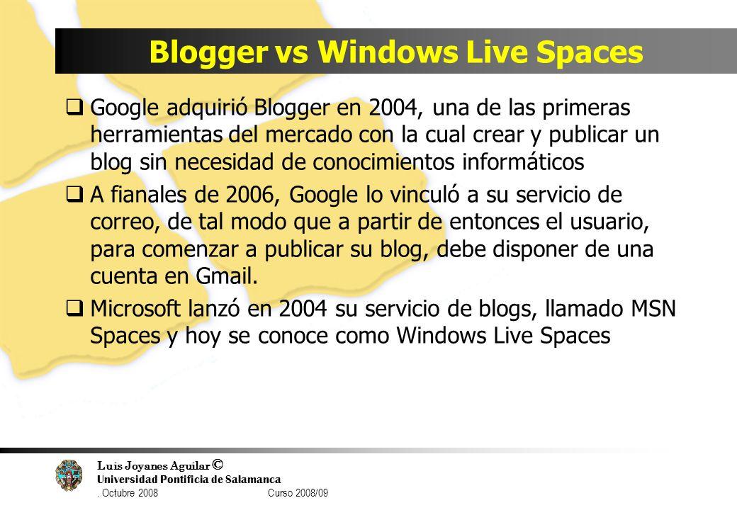 Luis Joyanes Aguilar © Universidad Pontificia de Salamanca. Octubre 2008 Curso 2008/09 Blogger vs Windows Live Spaces Google adquirió Blogger en 2004,