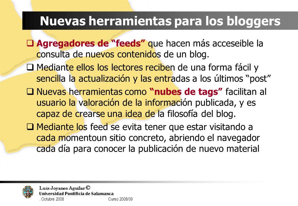 Luis Joyanes Aguilar © Universidad Pontificia de Salamanca. Octubre 2008 Curso 2008/09 Nuevas herramientas para los bloggers Agregadores de feeds que