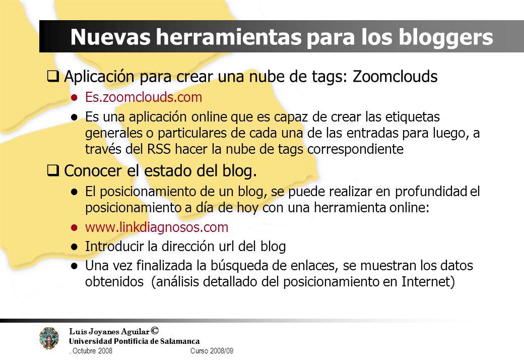 Luis Joyanes Aguilar © Universidad Pontificia de Salamanca. Octubre 2008 Curso 2008/09 Nuevas herramientas para los bloggers Aplicación para crear una