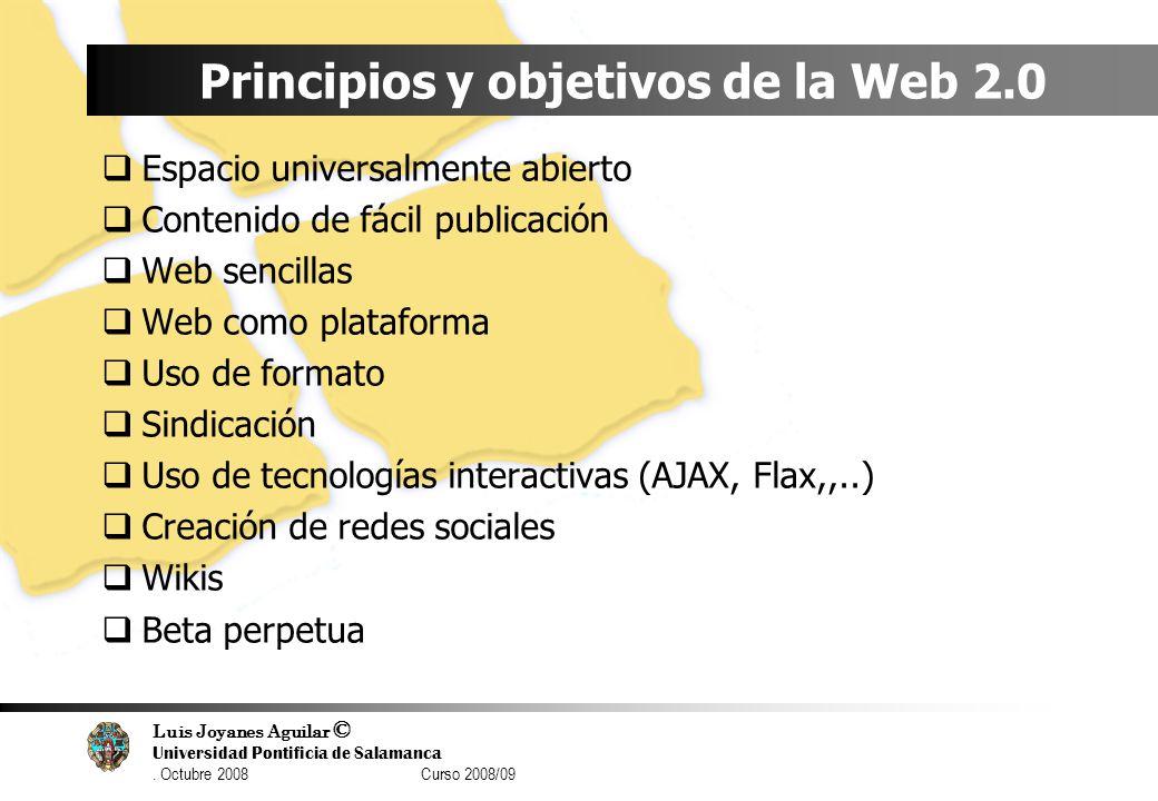 Luis Joyanes Aguilar © Universidad Pontificia de Salamanca. Octubre 2008 Curso 2008/09 Principios y objetivos de la Web 2.0 Espacio universalmente abi