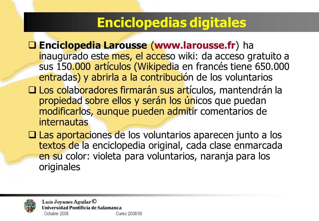 Luis Joyanes Aguilar © Universidad Pontificia de Salamanca. Octubre 2008 Curso 2008/09 Enciclopedias digitales Enciclopedia Larousse (www.larousse.fr)