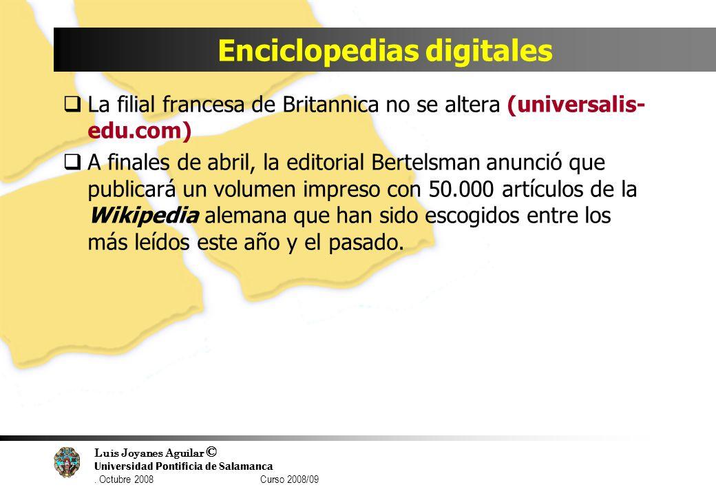 Luis Joyanes Aguilar © Universidad Pontificia de Salamanca. Octubre 2008 Curso 2008/09 Enciclopedias digitales La filial francesa de Britannica no se