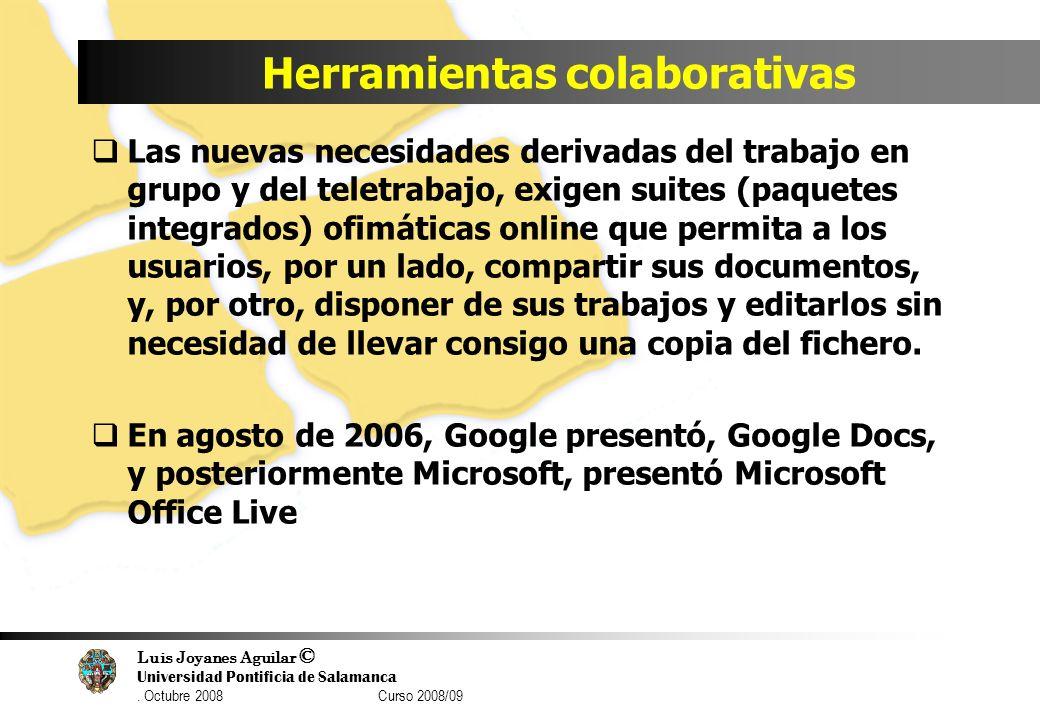 Luis Joyanes Aguilar © Universidad Pontificia de Salamanca. Octubre 2008 Curso 2008/09 Herramientas colaborativas Las nuevas necesidades derivadas del