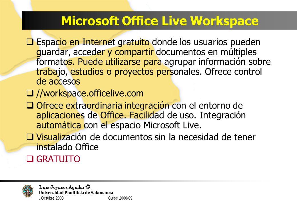Luis Joyanes Aguilar © Universidad Pontificia de Salamanca. Octubre 2008 Curso 2008/09 Microsoft Office Live Workspace Espacio en Internet gratuito do