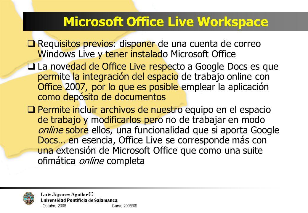 Luis Joyanes Aguilar © Universidad Pontificia de Salamanca. Octubre 2008 Curso 2008/09 Microsoft Office Live Workspace Requisitos previos: disponer de
