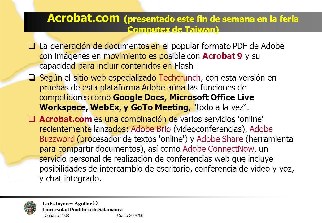 Luis Joyanes Aguilar © Universidad Pontificia de Salamanca. Octubre 2008 Curso 2008/09 Acrobat.com (presentado este fin de semana en la feria Computex