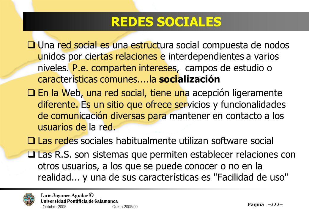 Luis Joyanes Aguilar © Universidad Pontificia de Salamanca. Octubre 2008 Curso 2008/09 REDES SOCIALES Una red social es una estructura social compuest