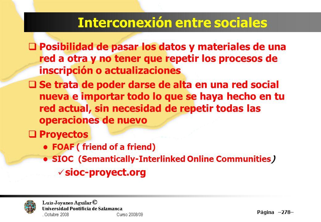 Luis Joyanes Aguilar © Universidad Pontificia de Salamanca. Octubre 2008 Curso 2008/09 Interconexión entre sociales Posibilidad de pasar los datos y m