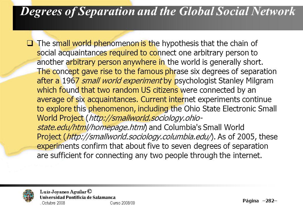 Luis Joyanes Aguilar © Universidad Pontificia de Salamanca. Octubre 2008 Curso 2008/09 Página –282– Degrees of Separation and the Global Social Networ