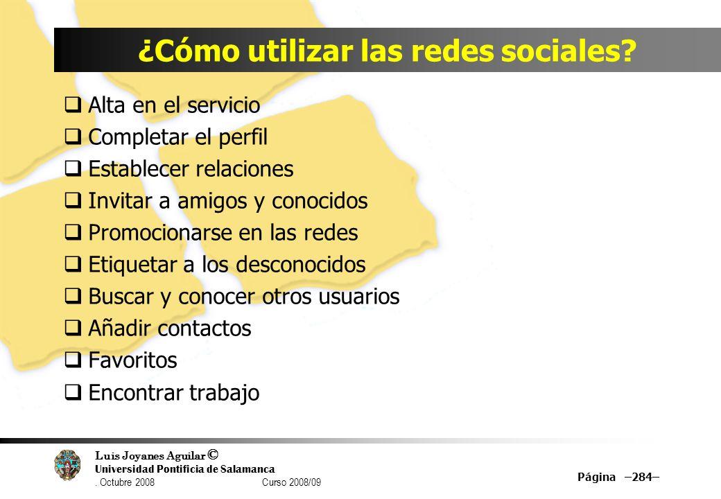 Luis Joyanes Aguilar © Universidad Pontificia de Salamanca. Octubre 2008 Curso 2008/09 ¿Cómo utilizar las redes sociales? Alta en el servicio Completa