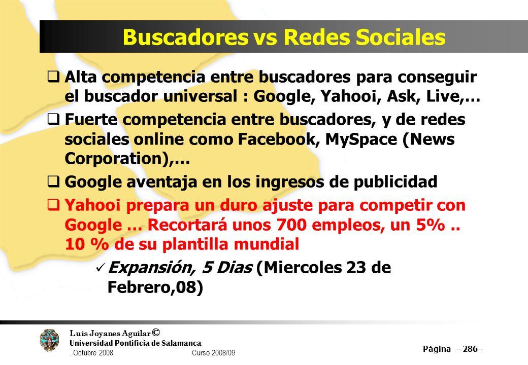 Luis Joyanes Aguilar © Universidad Pontificia de Salamanca. Octubre 2008 Curso 2008/09 Buscadores vs Redes Sociales Alta competencia entre buscadores