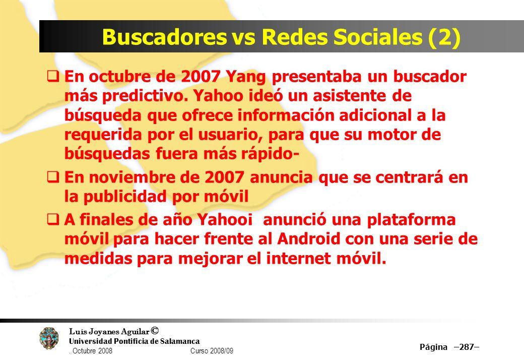 Luis Joyanes Aguilar © Universidad Pontificia de Salamanca. Octubre 2008 Curso 2008/09 Buscadores vs Redes Sociales (2) En octubre de 2007 Yang presen