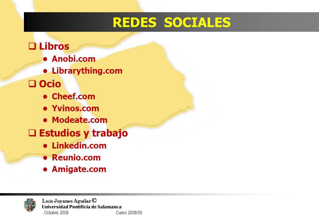 Luis Joyanes Aguilar © Universidad Pontificia de Salamanca. Octubre 2008 Curso 2008/09 REDES SOCIALES Libros Anobi.com Librarything.com Ocio Cheef.com