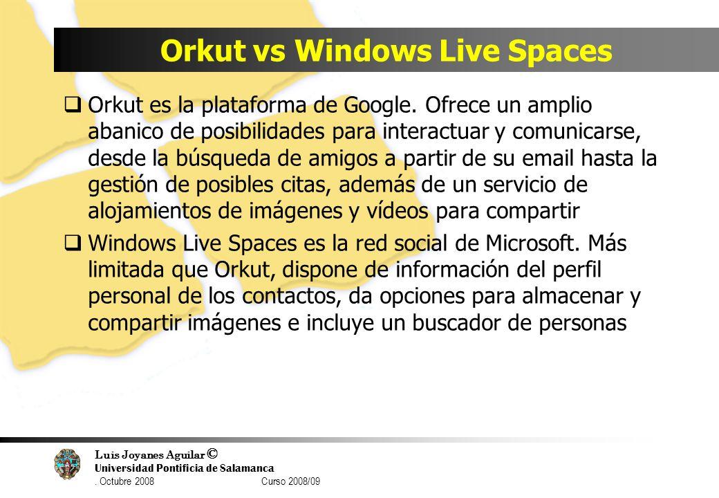 Luis Joyanes Aguilar © Universidad Pontificia de Salamanca. Octubre 2008 Curso 2008/09 Orkut vs Windows Live Spaces Orkut es la plataforma de Google.