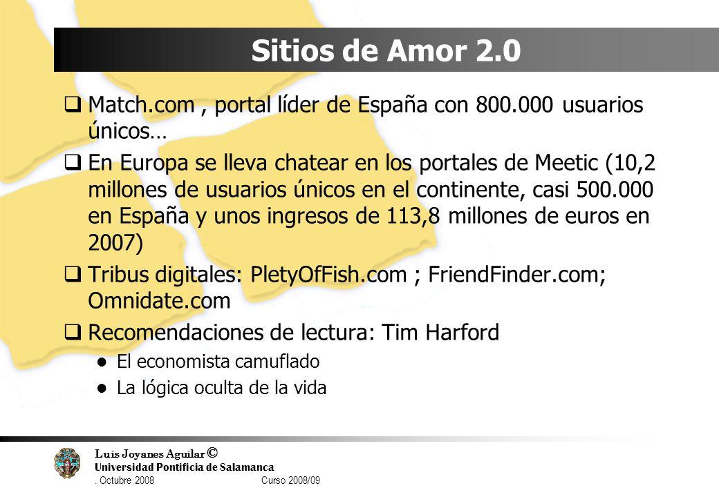 Luis Joyanes Aguilar © Universidad Pontificia de Salamanca. Octubre 2008 Curso 2008/09 Sitios de Amor 2.0 Match.com, portal líder de España con 800.00
