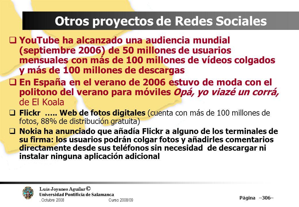 Luis Joyanes Aguilar © Universidad Pontificia de Salamanca. Octubre 2008 Curso 2008/09 Página –306– Otros proyectos de Redes Sociales YouTube ha alcan