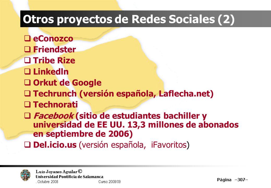 Luis Joyanes Aguilar © Universidad Pontificia de Salamanca. Octubre 2008 Curso 2008/09 Página –307– Otros proyectos de Redes Sociales (2) eConozco Fri