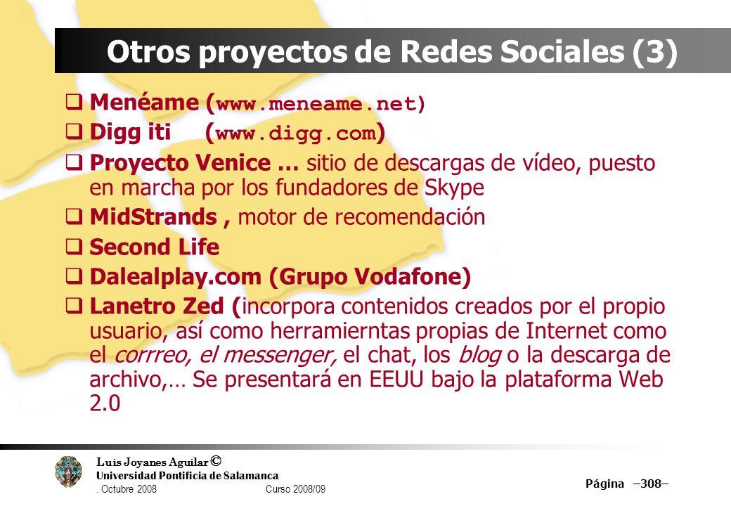 Luis Joyanes Aguilar © Universidad Pontificia de Salamanca. Octubre 2008 Curso 2008/09 Página –308– Otros proyectos de Redes Sociales (3) Menéame ( ww
