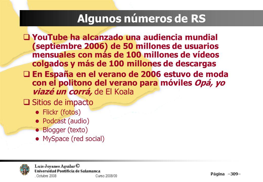 Luis Joyanes Aguilar © Universidad Pontificia de Salamanca. Octubre 2008 Curso 2008/09 Página –309– Algunos números de RS YouTube ha alcanzado una aud