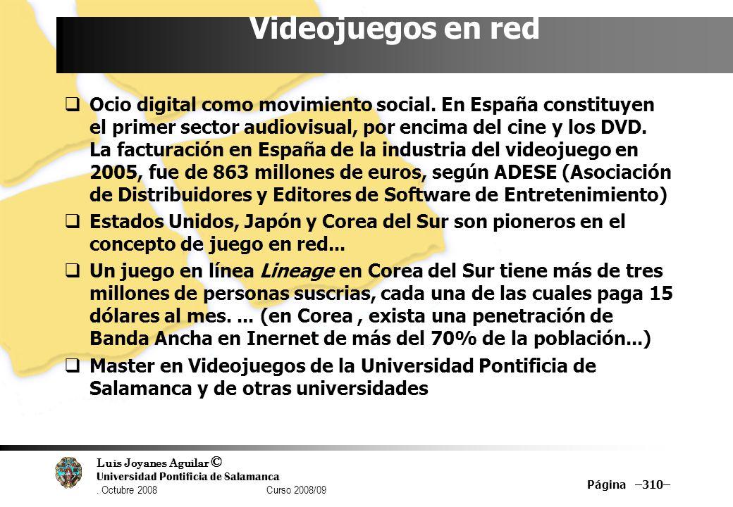 Luis Joyanes Aguilar © Universidad Pontificia de Salamanca. Octubre 2008 Curso 2008/09 Página –310– Videojuegos en red Ocio digital como movimiento so