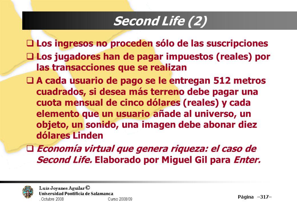 Luis Joyanes Aguilar © Universidad Pontificia de Salamanca. Octubre 2008 Curso 2008/09 Página –317– Second Life (2) Los ingresos no proceden sólo de l