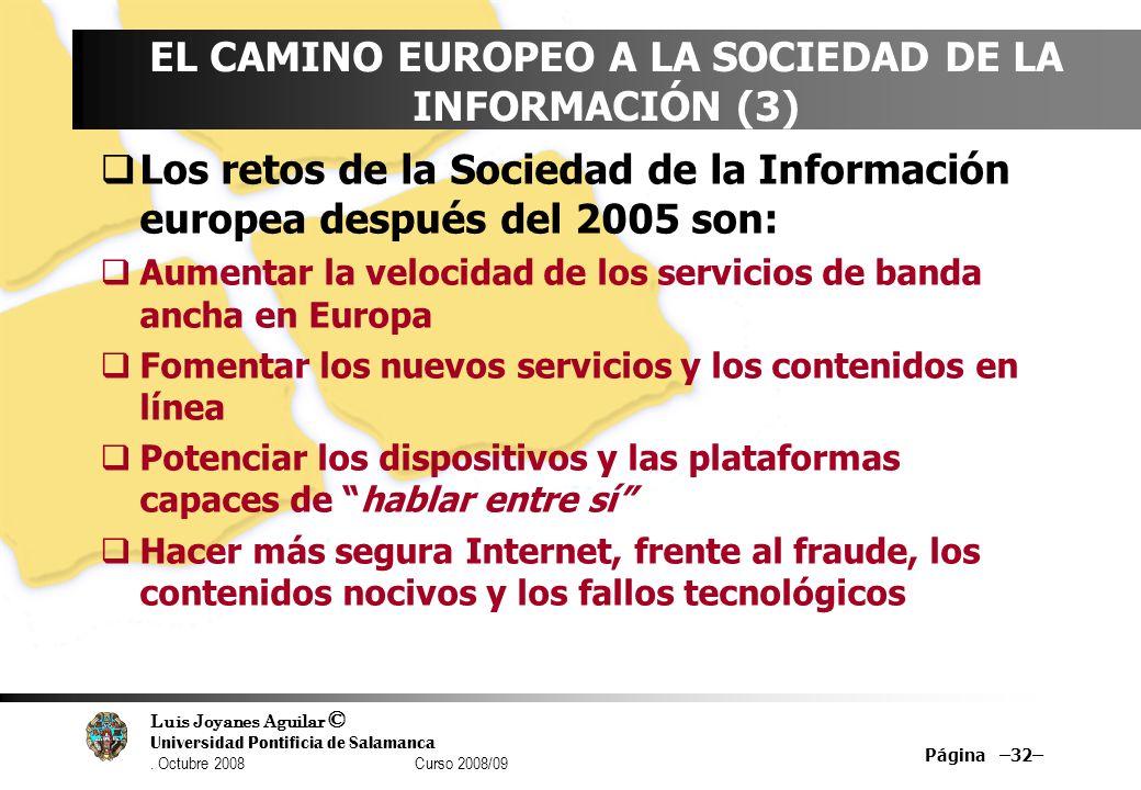 Luis Joyanes Aguilar © Universidad Pontificia de Salamanca. Octubre 2008 Curso 2008/09 Página –32– EL CAMINO EUROPEO A LA SOCIEDAD DE LA INFORMACIÓN (