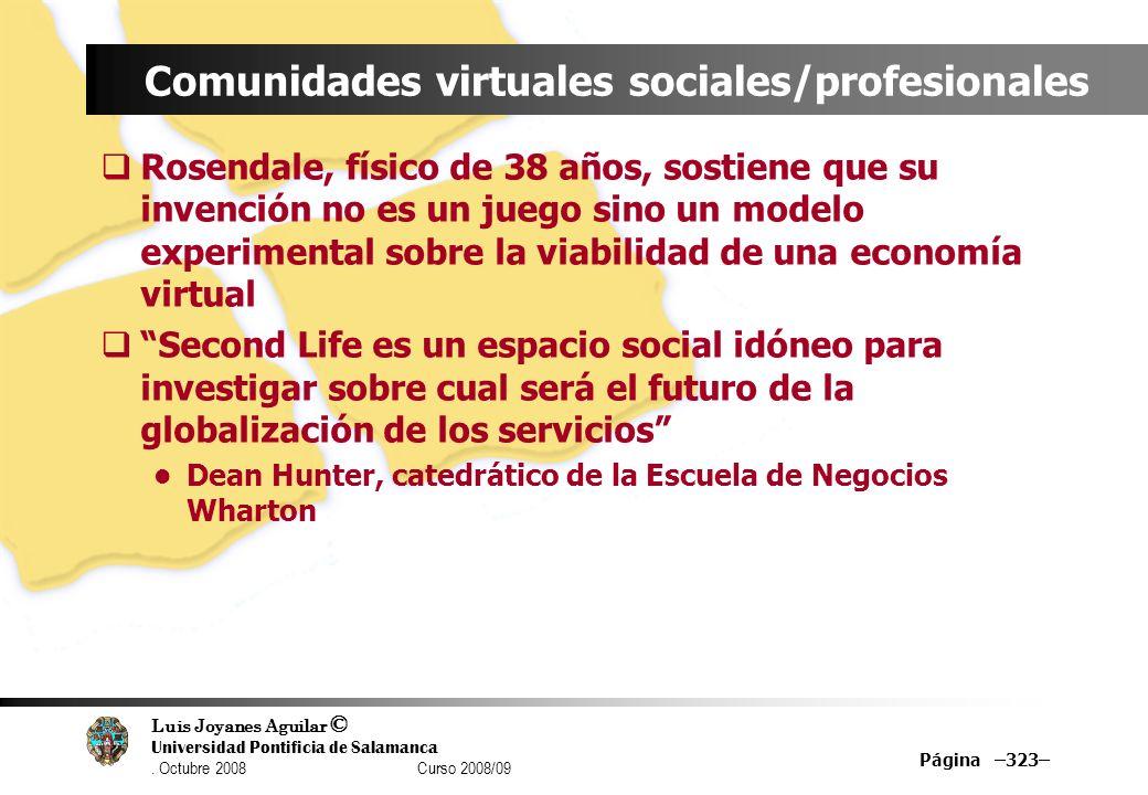 Luis Joyanes Aguilar © Universidad Pontificia de Salamanca. Octubre 2008 Curso 2008/09 Página –323– Comunidades virtuales sociales/profesionales Rosen