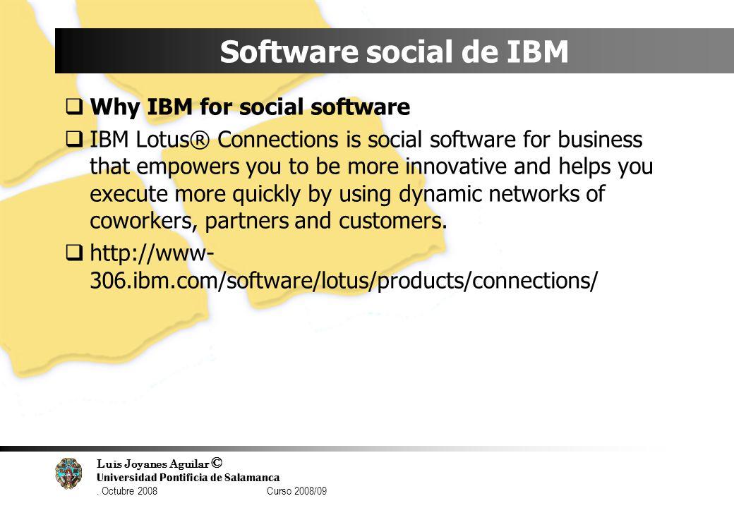 Luis Joyanes Aguilar © Universidad Pontificia de Salamanca. Octubre 2008 Curso 2008/09 Software social de IBM Why IBM for social software IBM Lotus® C