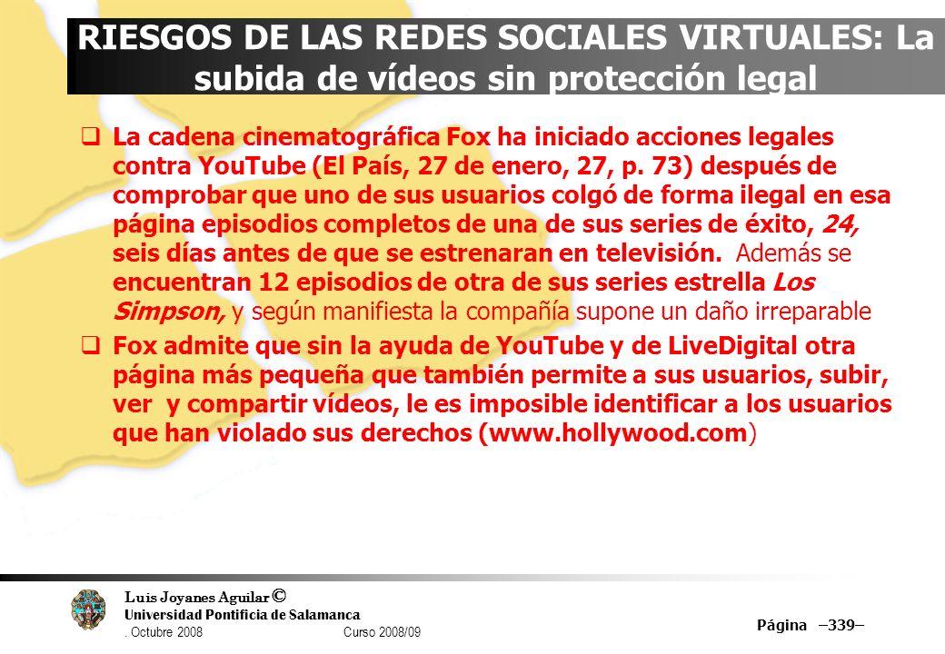 Luis Joyanes Aguilar © Universidad Pontificia de Salamanca. Octubre 2008 Curso 2008/09 Página –339– RIESGOS DE LAS REDES SOCIALES VIRTUALES: La subida