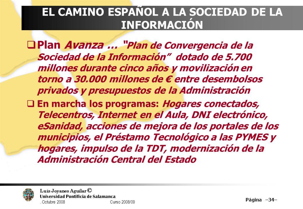 Luis Joyanes Aguilar © Universidad Pontificia de Salamanca. Octubre 2008 Curso 2008/09 Página –34– EL CAMINO ESPAÑOL A LA SOCIEDAD DE LA INFORMACIÓN P