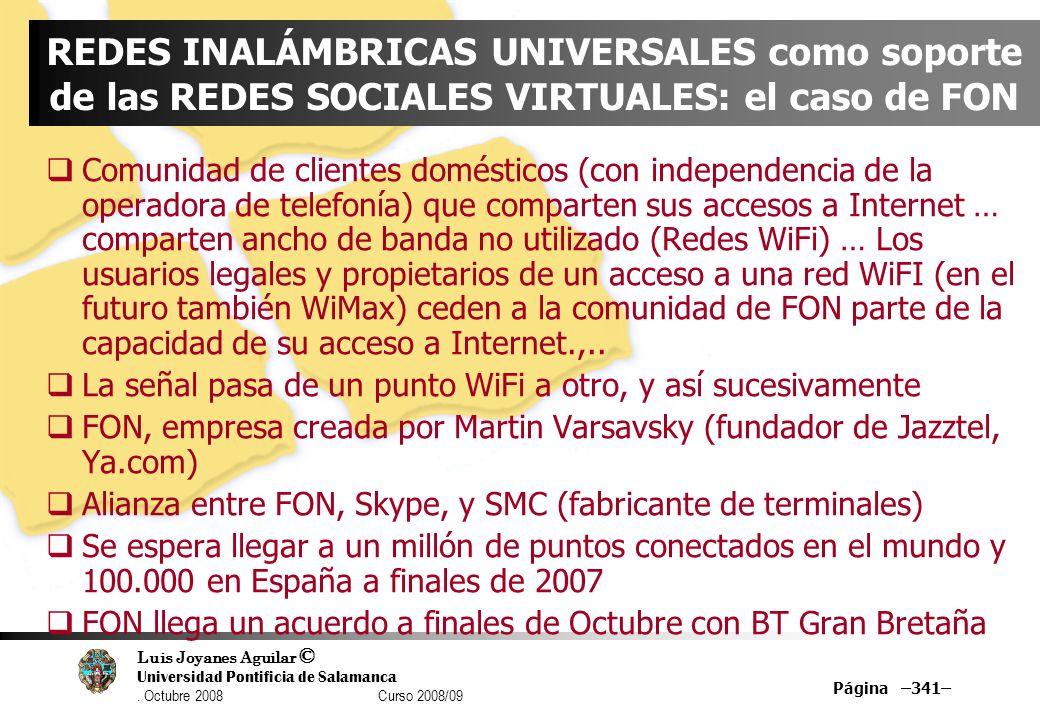 Luis Joyanes Aguilar © Universidad Pontificia de Salamanca. Octubre 2008 Curso 2008/09 Página –341– REDES INALÁMBRICAS UNIVERSALES como soporte de las