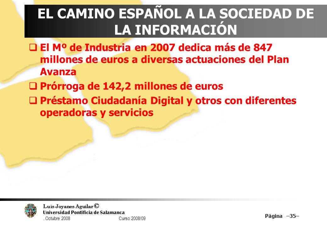 Luis Joyanes Aguilar © Universidad Pontificia de Salamanca. Octubre 2008 Curso 2008/09 EL CAMINO ESPAÑOL A LA SOCIEDAD DE LA INFORMACIÓN El Mº de Indu