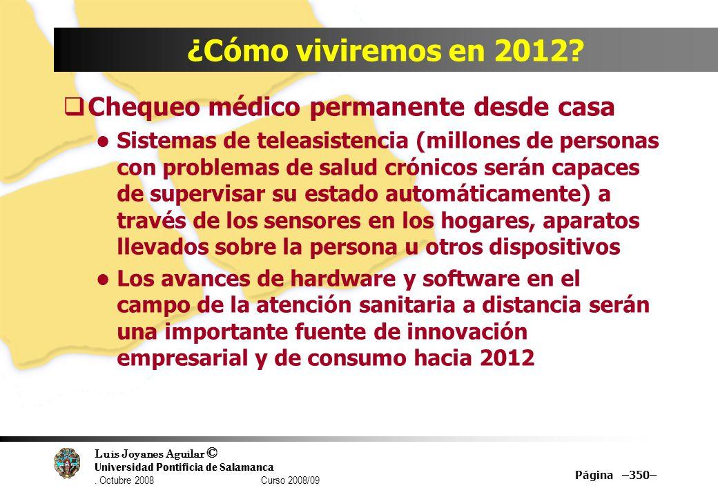 Luis Joyanes Aguilar © Universidad Pontificia de Salamanca. Octubre 2008 Curso 2008/09 Página –350– ¿Cómo viviremos en 2012? Chequeo médico permanente
