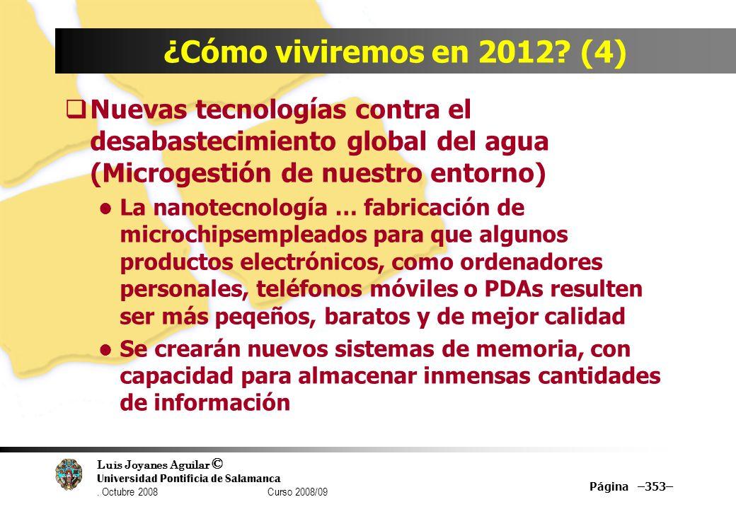 Luis Joyanes Aguilar © Universidad Pontificia de Salamanca. Octubre 2008 Curso 2008/09 Página –353– ¿Cómo viviremos en 2012? (4) Nuevas tecnologías co