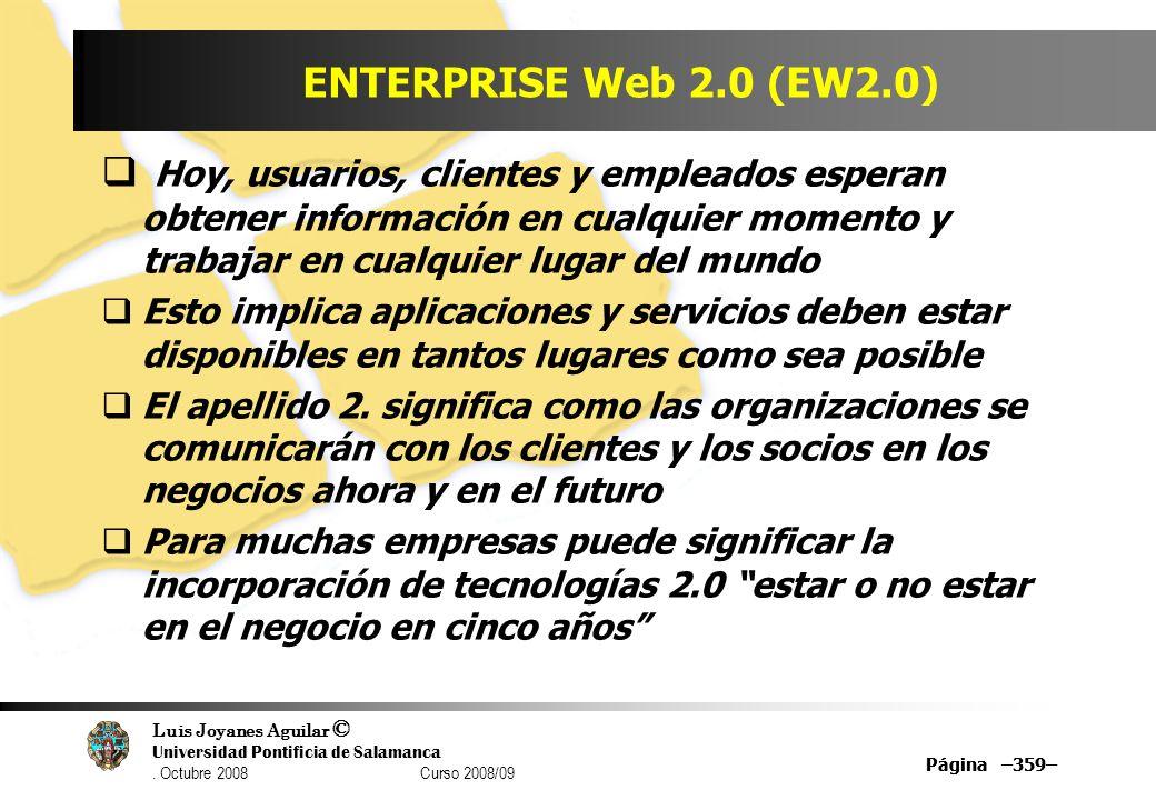Luis Joyanes Aguilar © Universidad Pontificia de Salamanca. Octubre 2008 Curso 2008/09 Página –359– ENTERPRISE Web 2.0 (EW2.0) Hoy, usuarios, clientes