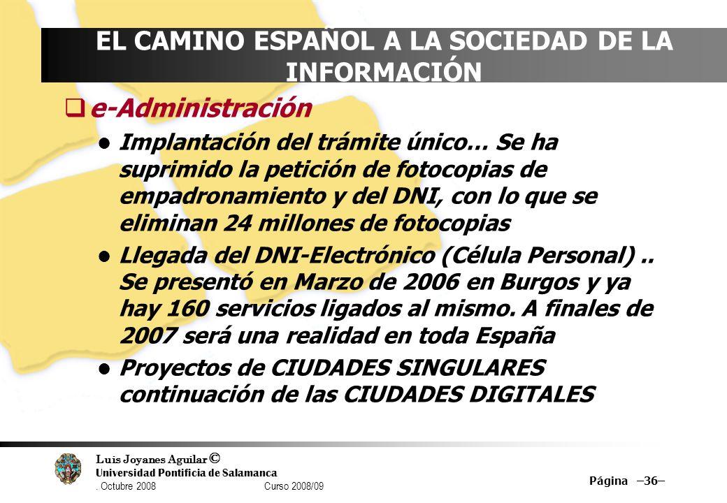 Luis Joyanes Aguilar © Universidad Pontificia de Salamanca. Octubre 2008 Curso 2008/09 Página –36– EL CAMINO ESPAÑOL A LA SOCIEDAD DE LA INFORMACIÓN e
