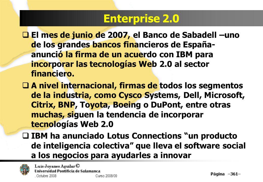 Luis Joyanes Aguilar © Universidad Pontificia de Salamanca. Octubre 2008 Curso 2008/09 Página –361– Enterprise 2.0 El mes de junio de 2007, el Banco d
