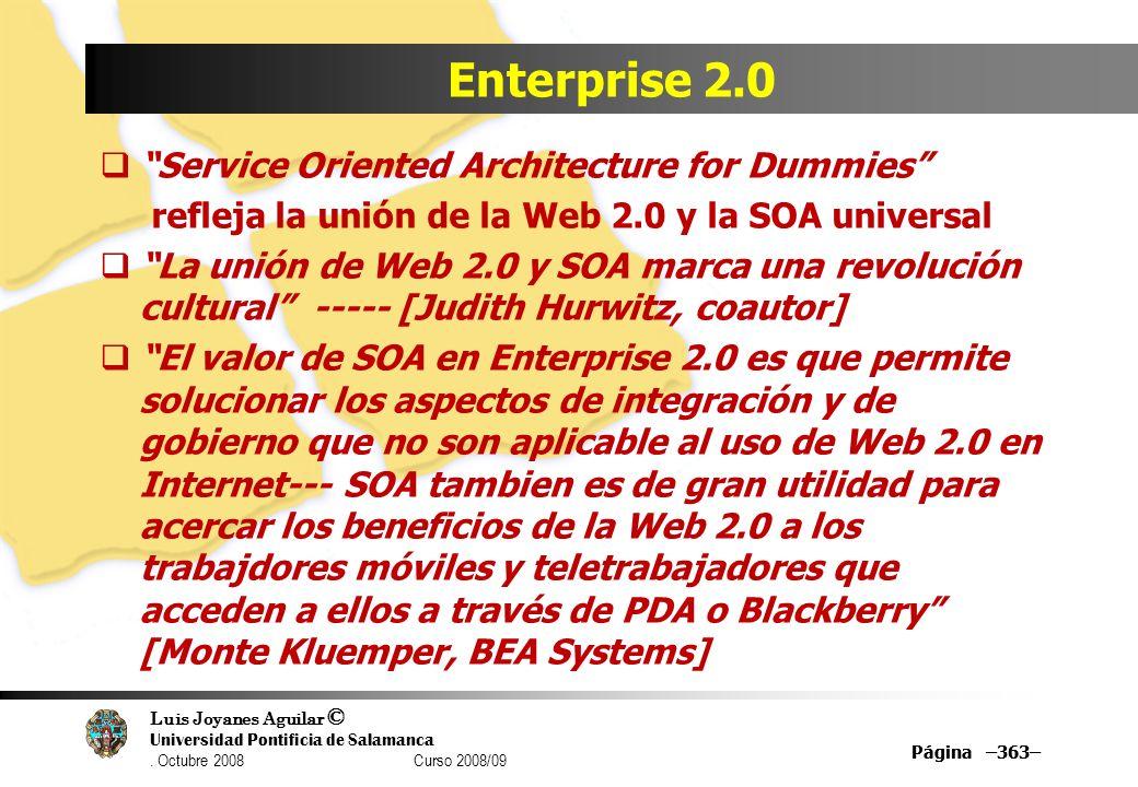 Luis Joyanes Aguilar © Universidad Pontificia de Salamanca. Octubre 2008 Curso 2008/09 Página –363– Enterprise 2.0 Service Oriented Architecture for D