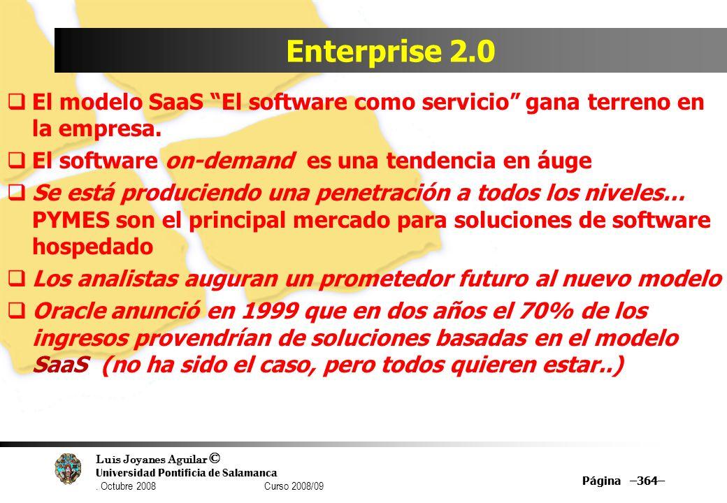 Luis Joyanes Aguilar © Universidad Pontificia de Salamanca. Octubre 2008 Curso 2008/09 Página –364– Enterprise 2.0 El modelo SaaS El software como ser