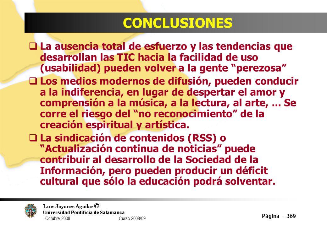Luis Joyanes Aguilar © Universidad Pontificia de Salamanca. Octubre 2008 Curso 2008/09 Página –369– CONCLUSIONES La ausencia total de esfuerzo y las t