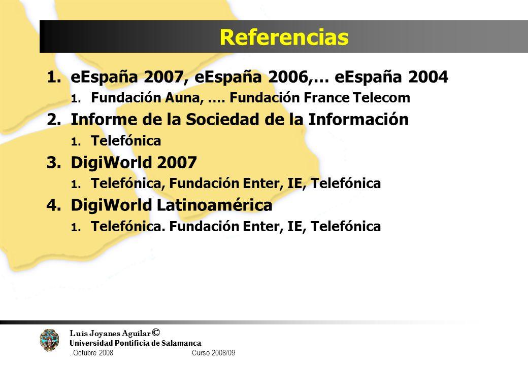 Luis Joyanes Aguilar © Universidad Pontificia de Salamanca. Octubre 2008 Curso 2008/09 Referencias 1.eEspaña 2007, eEspaña 2006,… eEspaña 2004 1. Fund